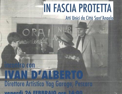 IN FASCIA PROTETTA – Atti Unici dall'ex manifattura tabacchi – IVAN D'ALBERTO